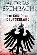 Eschbach - Ein K&#246;nig f&#252;r Deutschland