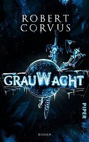 Robert Corvus, Grauwacht